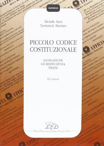 Piccolo codice costituzionale. Legislazione, giurisprudenza, prassi