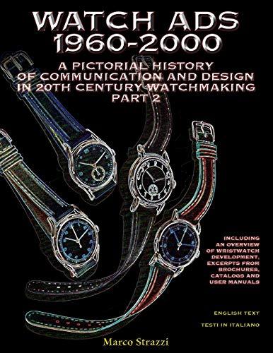 Watch Ads 1960-2000: A pictorial history of communication and design in 20th Century watchmaking / Part 2 - Storia illustrata della comunicazione e ... del Novecento / Parte 2 (Watch Books, Band 3)
