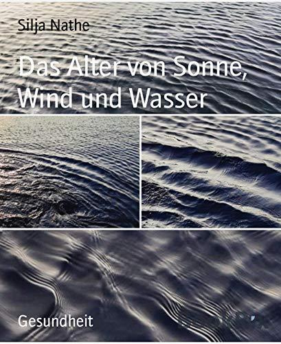 Das Alter von Sonne, Wind und Wasser: Beitrag einer Hobby-Altersforscherin