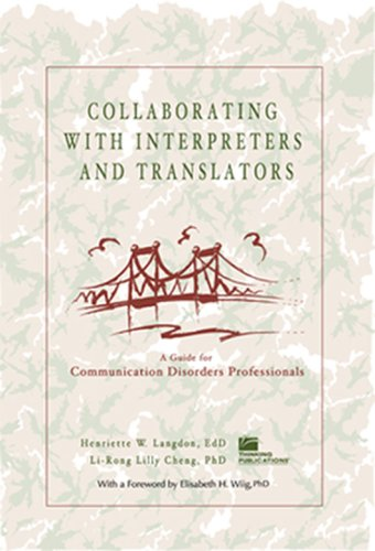Collaborating With Interpreters and Translators: A Guide for Communication Disorders Professionals