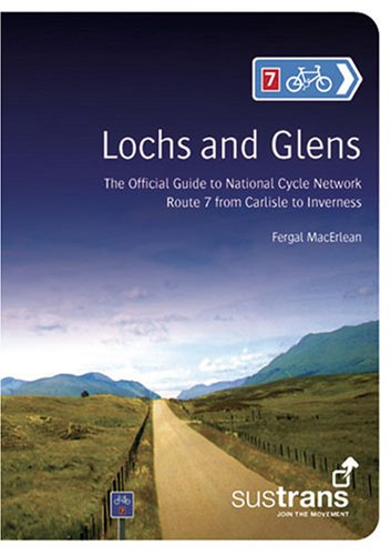 Lochs and Glens: The Official Guide to National Cycle Network Route 7 from Carlisle to Inverness (Po
