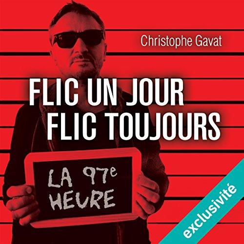 Flic un jour, flic toujours : La 97e heure audiobook cover art