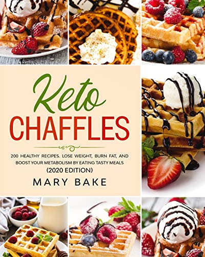 Keto chaffles: 200 Healthy Recipes. Lose Weight, Burn Fat and Boost Your Metabolism by Eating Tasty Meals. (2020 Edition)