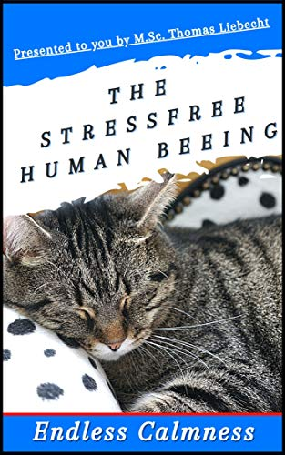 The Stress Free Human Being: Learn the way of stress free living and restart your brain easily and naturally. (English Edition)