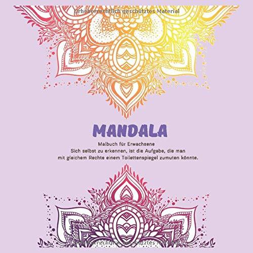 Malbuch für Erwachsene Mandala - Sich selbst zu erkennen, ist die Aufgabe, die man mit gleichem Rechte einem Toilettenspiegel zumuten könnte.