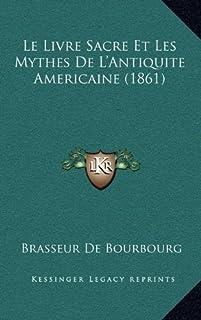 Le Livre Sacre Et Les Mythes de L'Antiquite Americaine (1861)