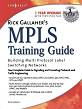 Rick Gallahers MPLS Training Guide: Building Multi Protocol Label Switching Networks