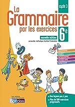 La Grammaire par les exercices 6e de Joëlle Paul
