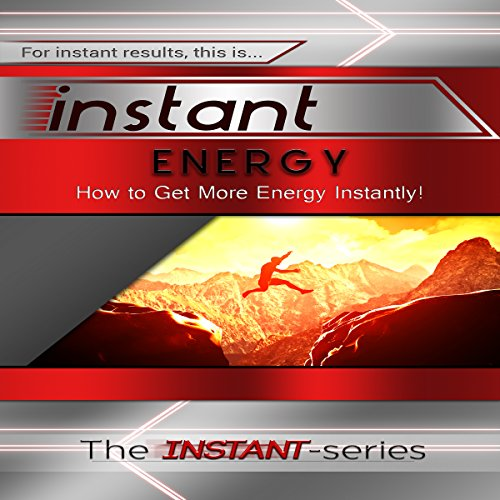Instant Energy: How to Get More Energy, Instantly! audiobook cover art