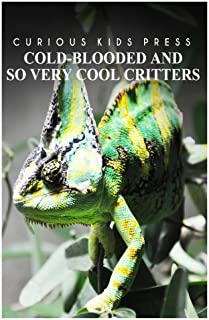 Cold-Blooded And So Very Cool Critters - Curious Kids Press: Kids book about animals and wildlife, Children's books 4-6