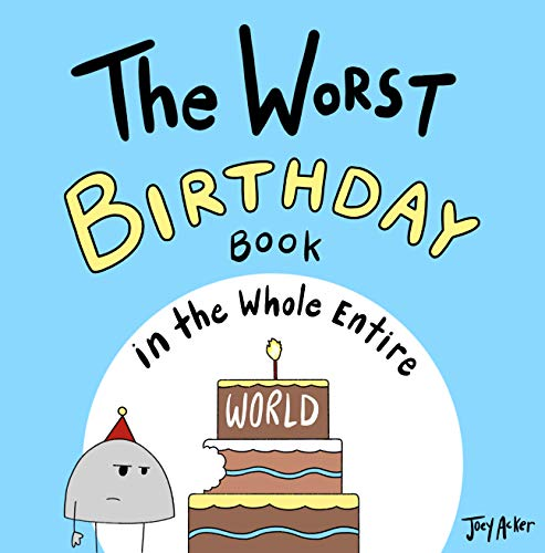 The Worst Birthday Book in the Whole Entire World: A funny and silly children