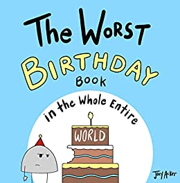 The Worst Birthday Book in the Whole Entire World (Entire World Books 5) by [Joey Acker]