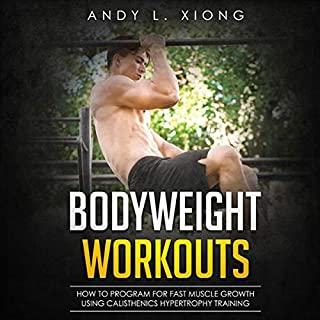 Bodyweight Workouts: How to Program for Fast Muscle Growth Using Calisthenics Hypertrophy Training cover art