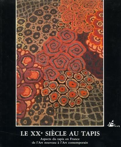 LE XXEME SIECLE AU TAPIS. Aspects du tapis en France de l