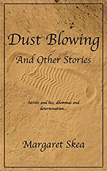 Dust Blowing and Other Stories: Three centuries, four continents, twelve stories... by [Margaret Skea]