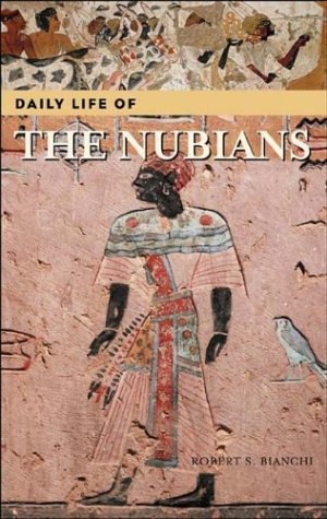 Daily Life Of The Nubians (The Greenwood Press 'Daily Life Through History' Series)