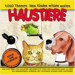1000 Themen: Was Kinder wissen wollen -- Haustiere, 1 Cassette