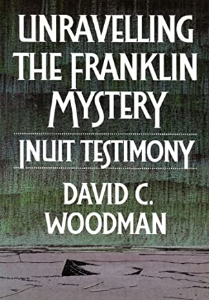 Unraveling the Franklin Mystery: Inuit Testimony