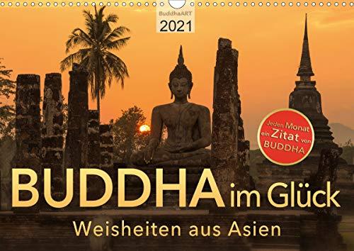 BUDDHA im GLÜCK – Weisheiten aus Asien (Wandkalender 2021 DIN A3 quer)