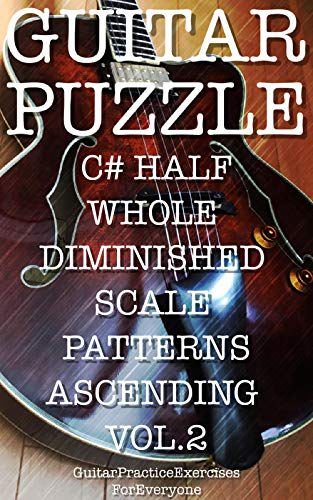 GUITAR PUZZLE C# HALF WHOLE DIMINISHED SCALE PATTERNS ASCENDING VOL.2 (English Edition)