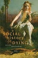 A Social History of Dying by Allan Kellehear(2007-02-12)