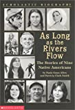 As Long As the Rivers Flow: The Stories of Nine Native Americans (Scholastic Biography)