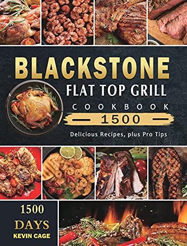 Blackstone Flat Top Grill Cookbook 1500: 1500 Days Delicious Recipes, plus Pro Tips