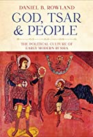 God, Tsar, and People: The Political Culture of Early Modern Russia (NIU Series in Slavic, East European, and Eurasian Studies)