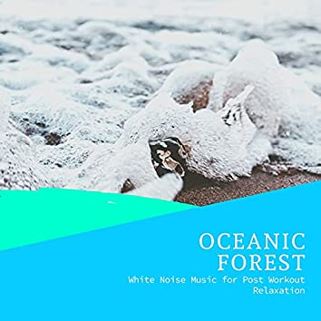 Oceanic Forest - White Noise Music for Post Workout Relaxation