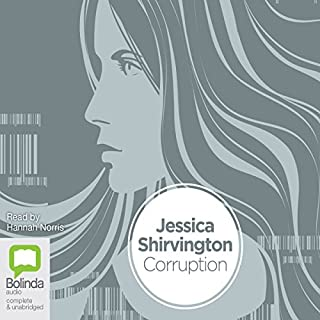 Corruption                   By:                                                                                                                                 Jessica Shirvington                               Narrated by:                                                                                                                                 Hannah Norris                      Length: 11 hrs and 12 mins     21 ratings     Overall 4.2