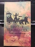 Basics of Bhagavad Gita: A thematic study of the Bhagavad Gita