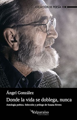 Donde la vida se doblega, nunca: Antología Poética (