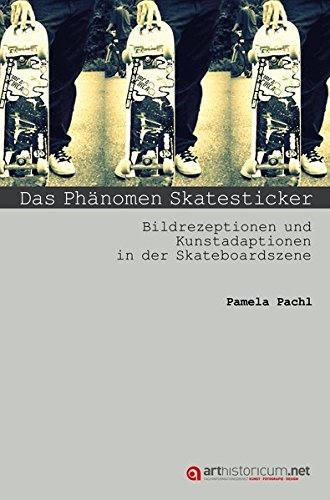 Das Phänomen Skatesticker: Bildrezeptionen und Kunstadaptionen in der Skateboardszene