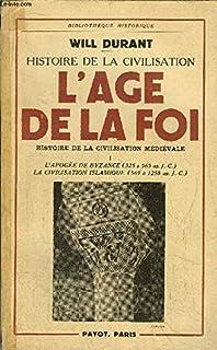HISTOIRE DE LA CIVILISATION - L'AGE DE LA FOI - TOME I - L'APOGEE DE BYZANCE (325 A 565 AP. J-C) - LA CIVILISATION ISLAMIQUE (569 A 1258 AP. J-C)