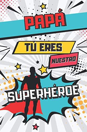 PAPÁ, TÚ ERES NUESTRO SUPERHÉROE. REGALO DÍA DEL PADRE: CUADERNO DE NOTAS, APUNTES, DIARIO O AGENDA | REGALO CREATIVO Y ORIGINAL | CUMPLEAÑOS | NAVIDAD.