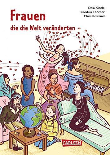 Frauen, die die Welt veränderten. Starke und faszinierende Persönlichkeiten aus aller Welt. Für Kinder ab 8 Jahren (Sachbuch kompakt und aktuell)