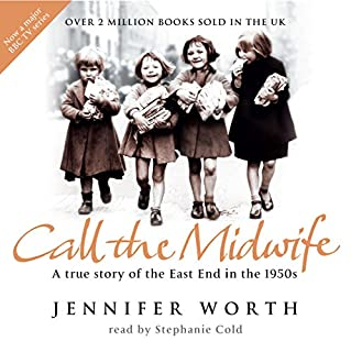 Call the Midwife     A True Story of the East End in the 1950s              By:                                                                                                                                 Jennifer Worth                               Narrated by:                                                                                                                                 Stephanie Cole                      Length: 4 hrs and 36 mins     52 ratings     Overall 4.9