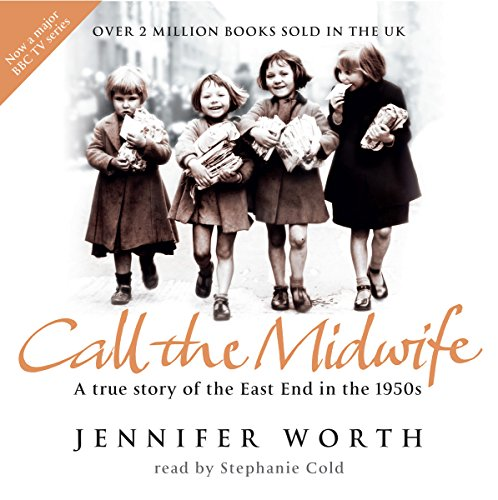 Call the Midwife     A True Story of the East End in the 1950s              By:                                                                                                                                 Jennifer Worth                               Narrated by:                                                                                                                                 Stephanie Cole                      Length: 4 hrs and 36 mins     16 ratings     Overall 4.7