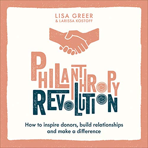 Philanthropy Revolution: How to Inspire Donors, Build Relationships and Make a Difference cover art