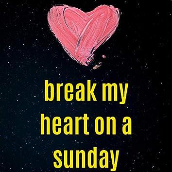 Break My Heart on a Sunday