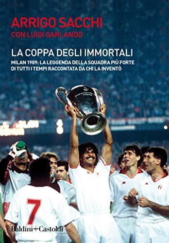La coppa degli immortali: La leggenda della squadra più forte di tutti i tempi raccontata da chi la...