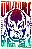 Unladylike: A Grrrl's Guide to Wrestling
