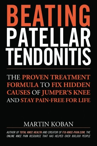 Beating Patellar Tendonitis: The Proven Treatment Formula to Fix Hidden...