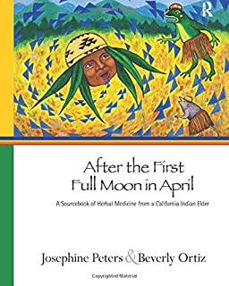 After the First Full Moon in April: A Sourcebook of Herbal Medicine from a California Indian Elder