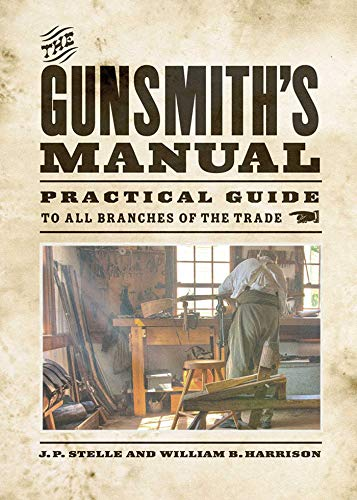 The Gunsmith's Manual: Practical Guide to All Branches of the Trade (English Edition)