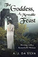 The Goddess, A Moveable Feast: Meetings with a Remarkable Woman