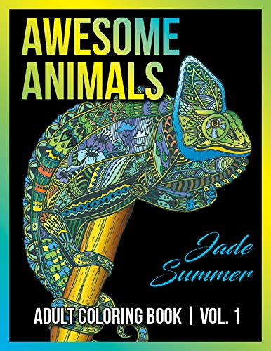 Adult Coloring Books: Awesome Animal Designs and Stress Relieving Mandala Patterns for Adult Relaxation, Meditation, and Happiness (Awesome Animals)