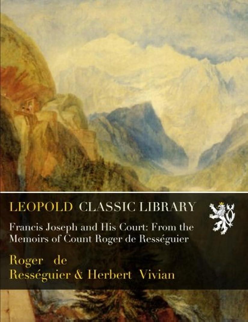 むしろ嵐のユーモアFrancis Joseph and His Court: From the Memoirs of Count Roger de Rességuier