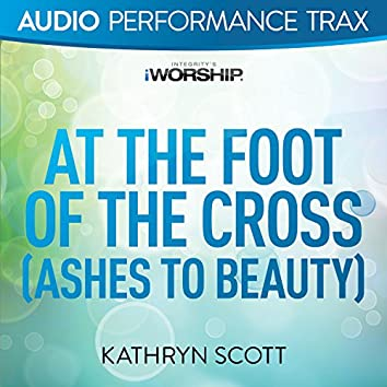At the Foot of the Cross (Ashes to Beauty) [Audio Performance Trax]