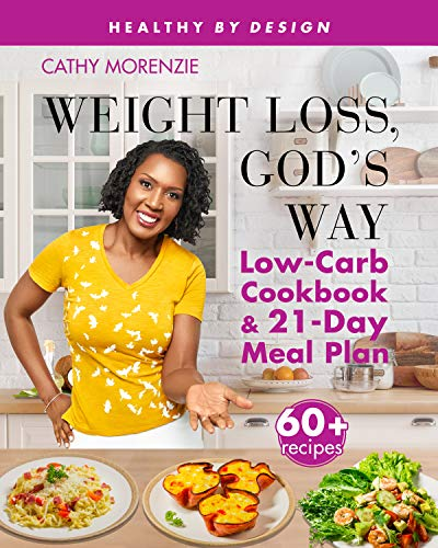 Weight Loss, God's Way: Low-Carb Cookbook and 21-Day Meal Plan (Healthy by Design)